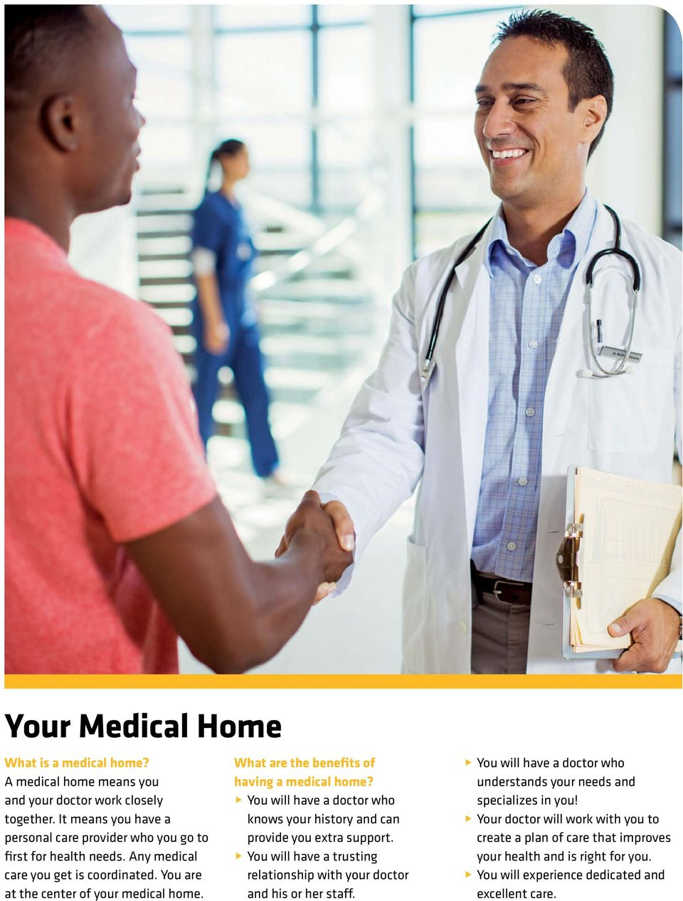 What are the benefits of having a medical home? @ You will have a doctor who knows your history and can provide you extra support.