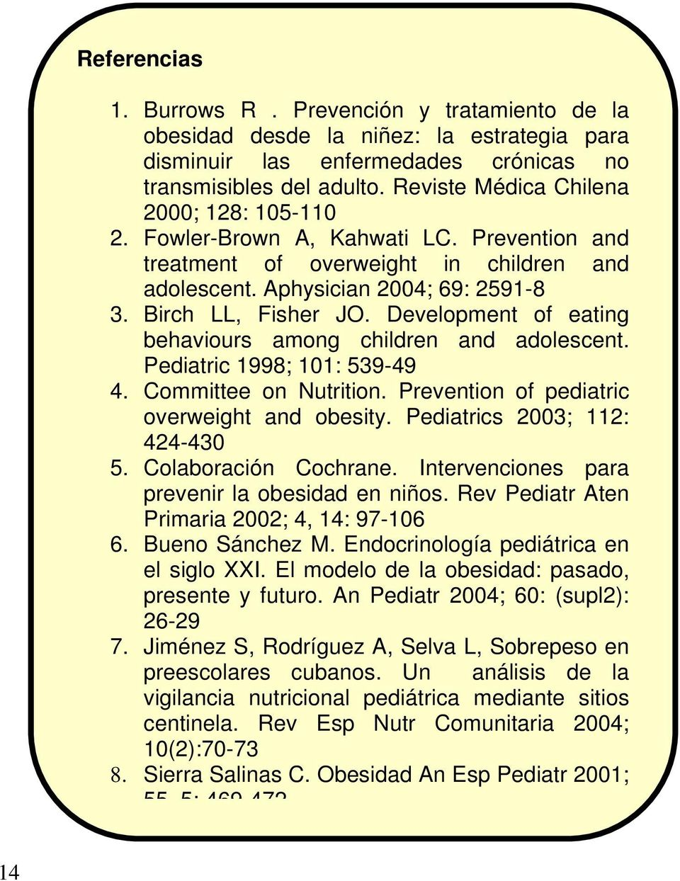 Development of eating behaviours among children and adolescent. Pediatric 1998; 101: 539-49 4. Committee on Nutrition. Prevention of pediatric overweight and obesity. Pediatrics 2003; 112: 424-430 5.