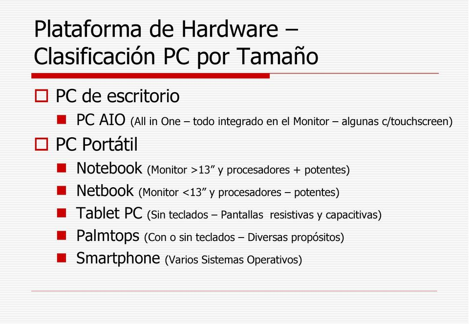 potentes) Netbook (Monitor <13 y procesadores potentes) Tablet PC (Sin teclados Pantallas