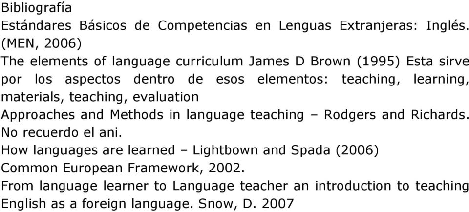 learning, materials, teaching, evaluation Approaches and Methods in language teaching Rodgers and Richards. No recuerdo el ani.