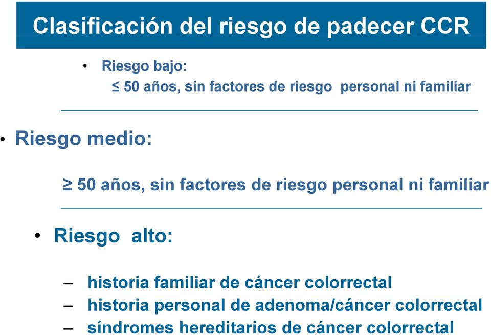 personal ni familiar Riesgo alto: historia i familiar de cáncer colorrectal l