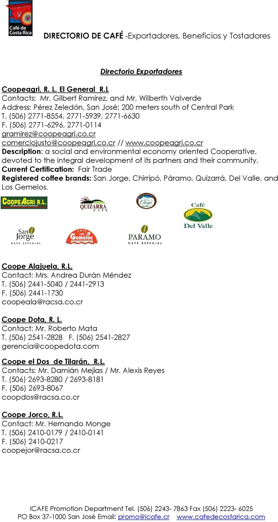 Current Certification: Fair Trade Registered coffee brands: San Jorge, Chirripó, Páramo, Quizarrá, Del Valle, and Los Gemelos. Coope Alajuela, R.L. Contact: Mrs. Andrea Durán Méndez T.