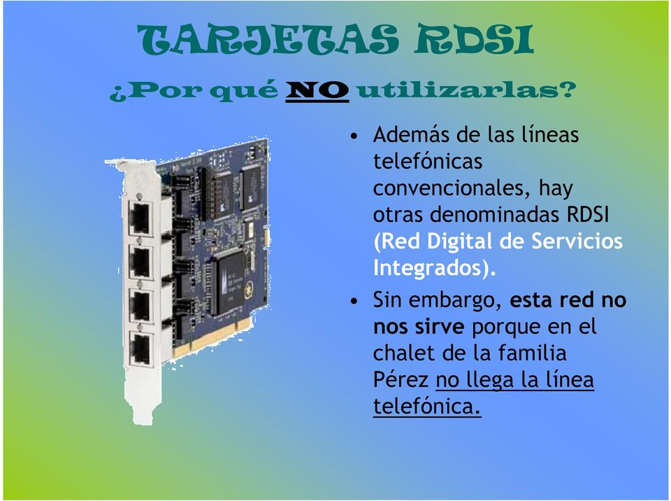 denominadas RDSI (Red Digital de Servicios Integrados).