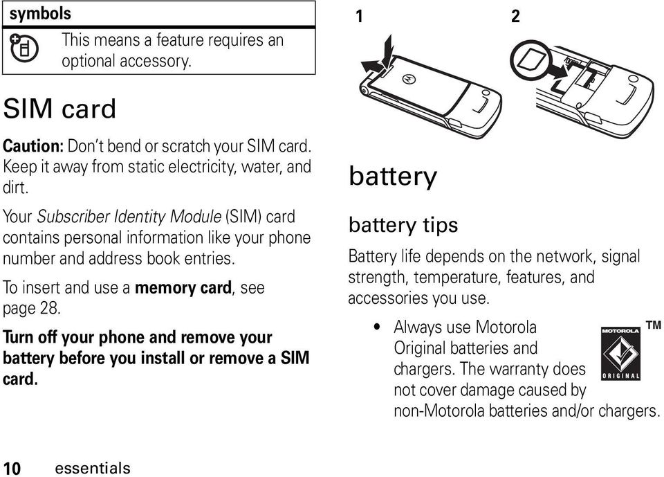 Turn off your phone and remove your battery before you install or remove a SIM card.