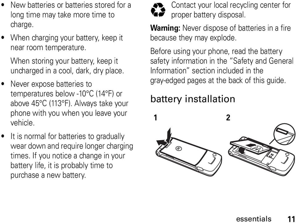 Always take your phone with you when you leave your vehicle. It is normal for batteries to gradually wear down and require longer charging times.