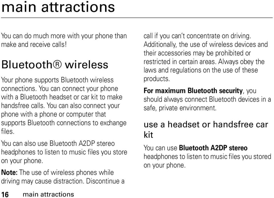 You can also use Bluetooth A2DP stereo headphones to listen to music files you store on your phone. Note: The use of wireless phones while driving may cause distraction.