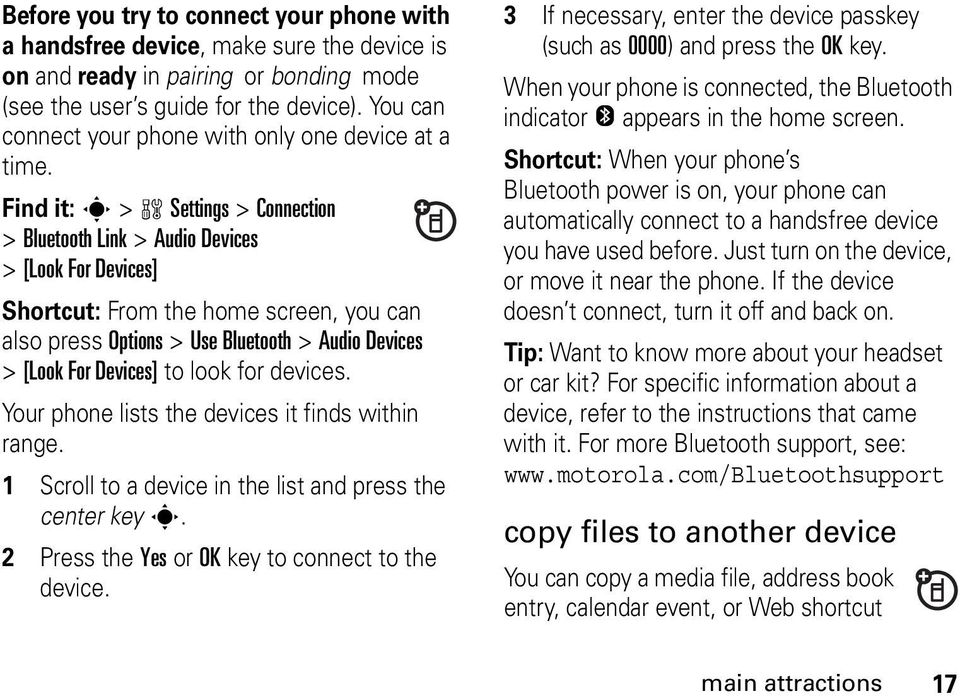 Find it: s > w Settings > Connection > Bluetooth Link > Audio Devices > [Look For Devices] Shortcut: From the home screen, you can also press Options > Use Bluetooth > Audio Devices > [Look For