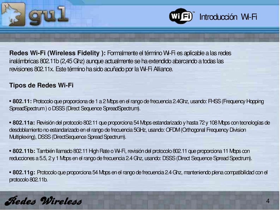 11: Protocolo que proporciona de 1 a 2 Mbps en el rango de frecuencia 2.4Ghz, usando: FHSS (Frequency Hopping SpreadSpectrum ) o DSSS (Direct Sequence SpreadSpectrum). 802.
