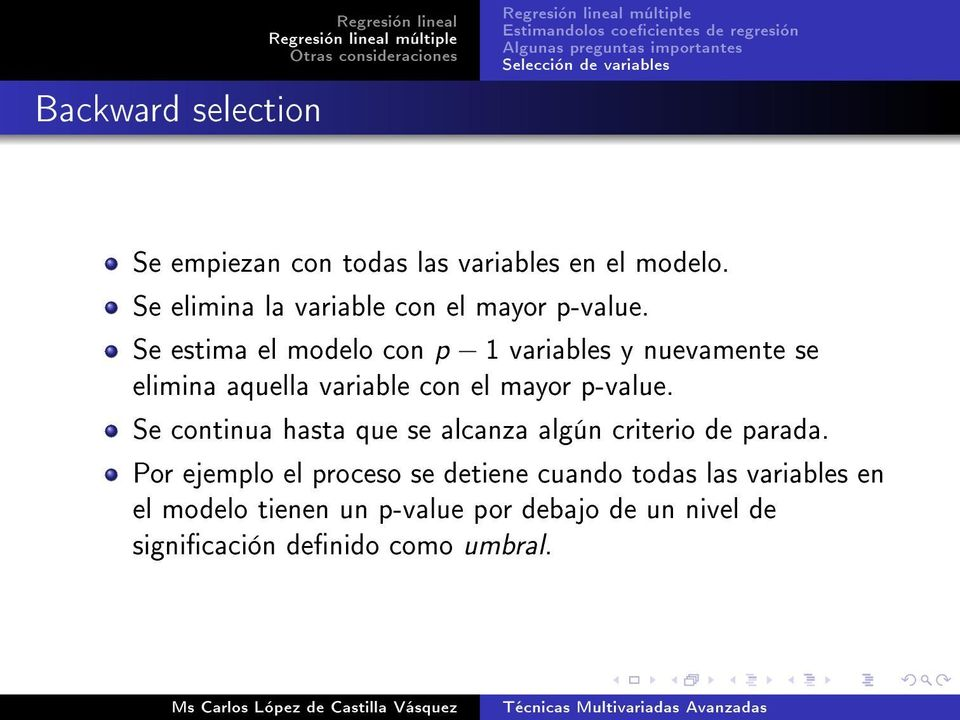 Se estima el modelo con p 1 variables y nuevamente se elimina aquella variable con el mayor p-value.