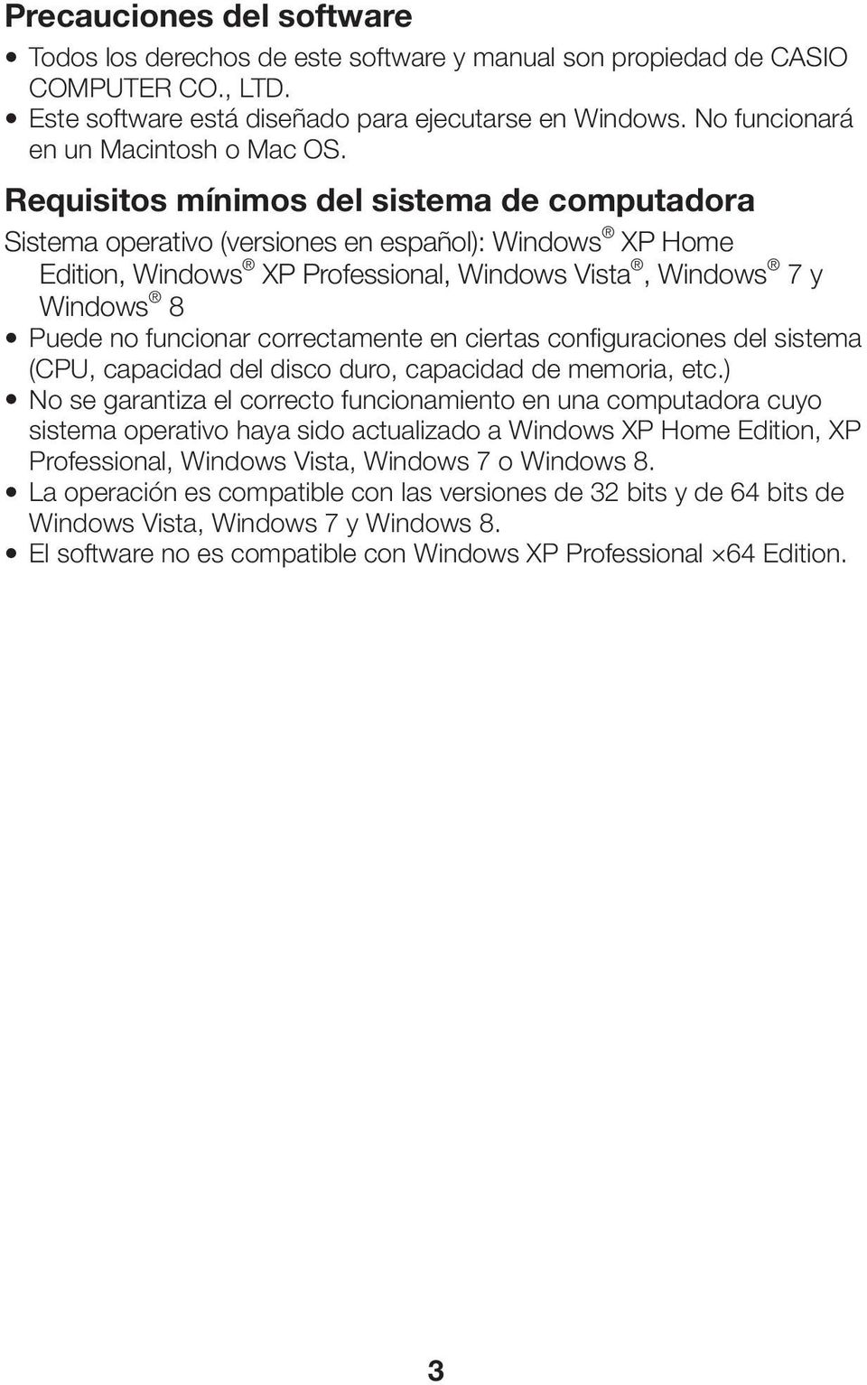 Requisitos mínimos del sistema de computadora Sistema operativo (versiones en español): Windows XP Home Edition, Windows XP Professional, Windows Vista, Windows 7 y Windows 8 Puede no funcionar