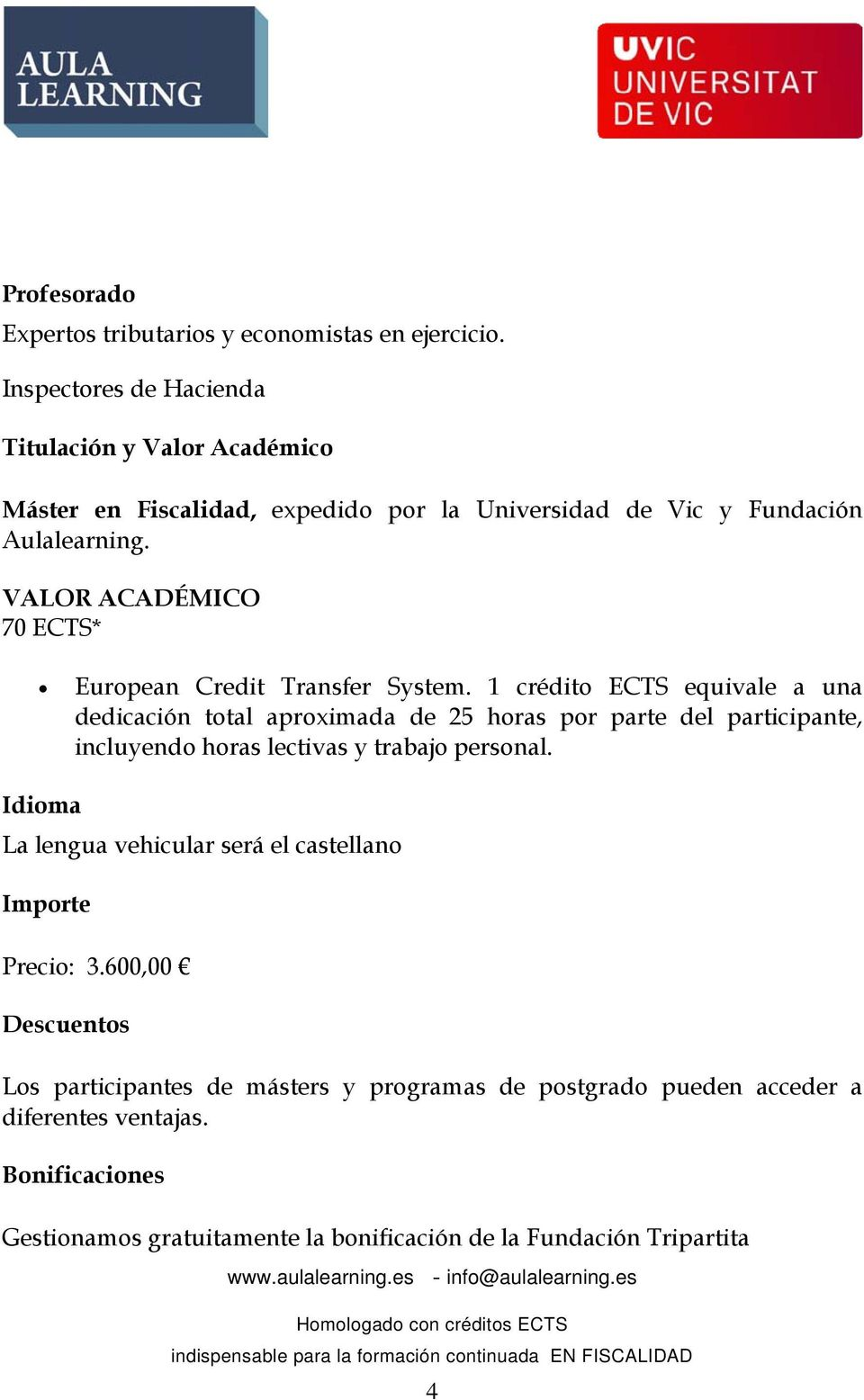 VALOR ACADÉMICO 70 ECTS* European Credit Transfer System.