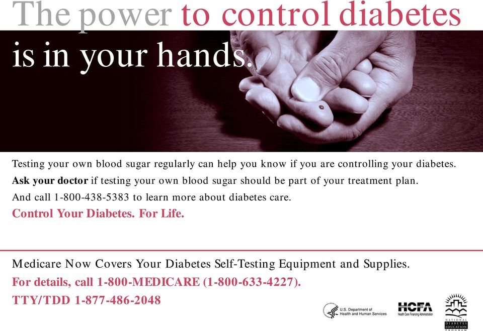 Ask your doctor if testing your own blood sugar should be part of your treatment plan.