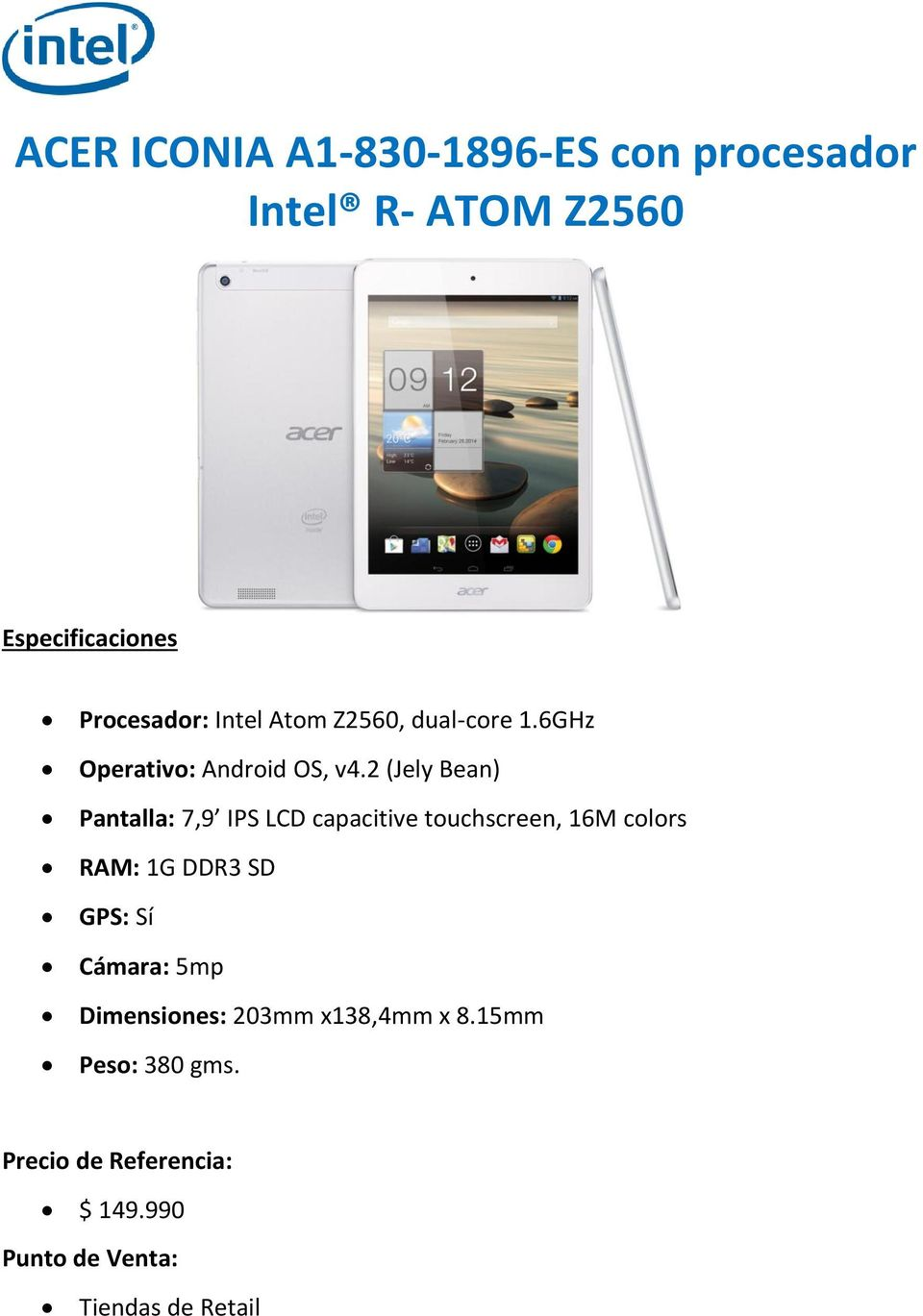 2 (Jely Bean) Pantalla: 7,9 IPS LCD capacitive touchscreen, 16M colors RAM: 1G DDR3