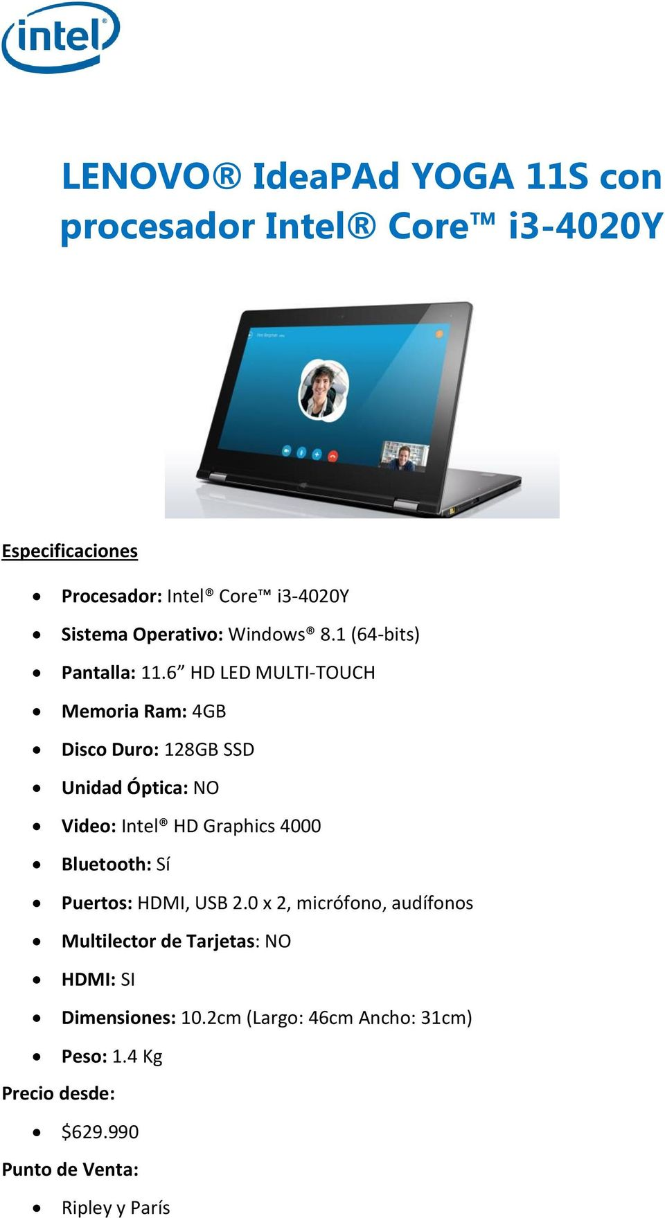 6 HD LED MULTI-TOUCH Memoria Ram: 4GB Disco Duro: 128GB SSD Unidad Óptica: NO Video: Intel HD Graphics 4000