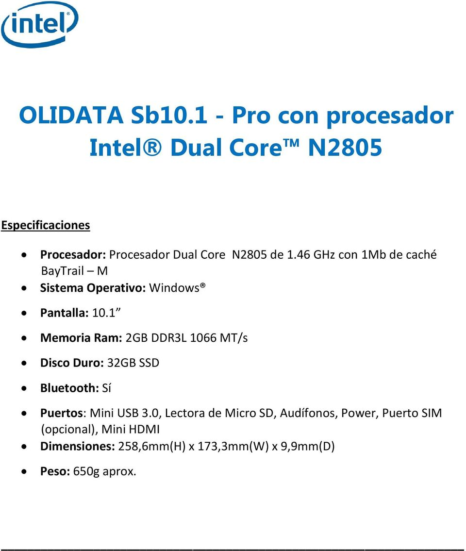 1 Memoria Ram: 2GB DDR3L 1066 MT/s Disco Duro: 32GB SSD Bluetooth: Sí Puertos: Mini USB 3.