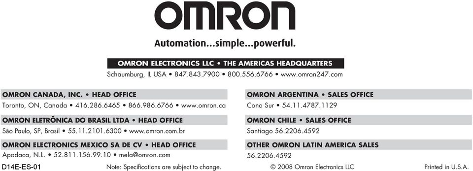 omron.com.br OMRON ARGENTINA SALES OFFICE Cono Sur 54.11.4787.1129 OMRON CHILE SALES OFFICE Santiago 56.2206.