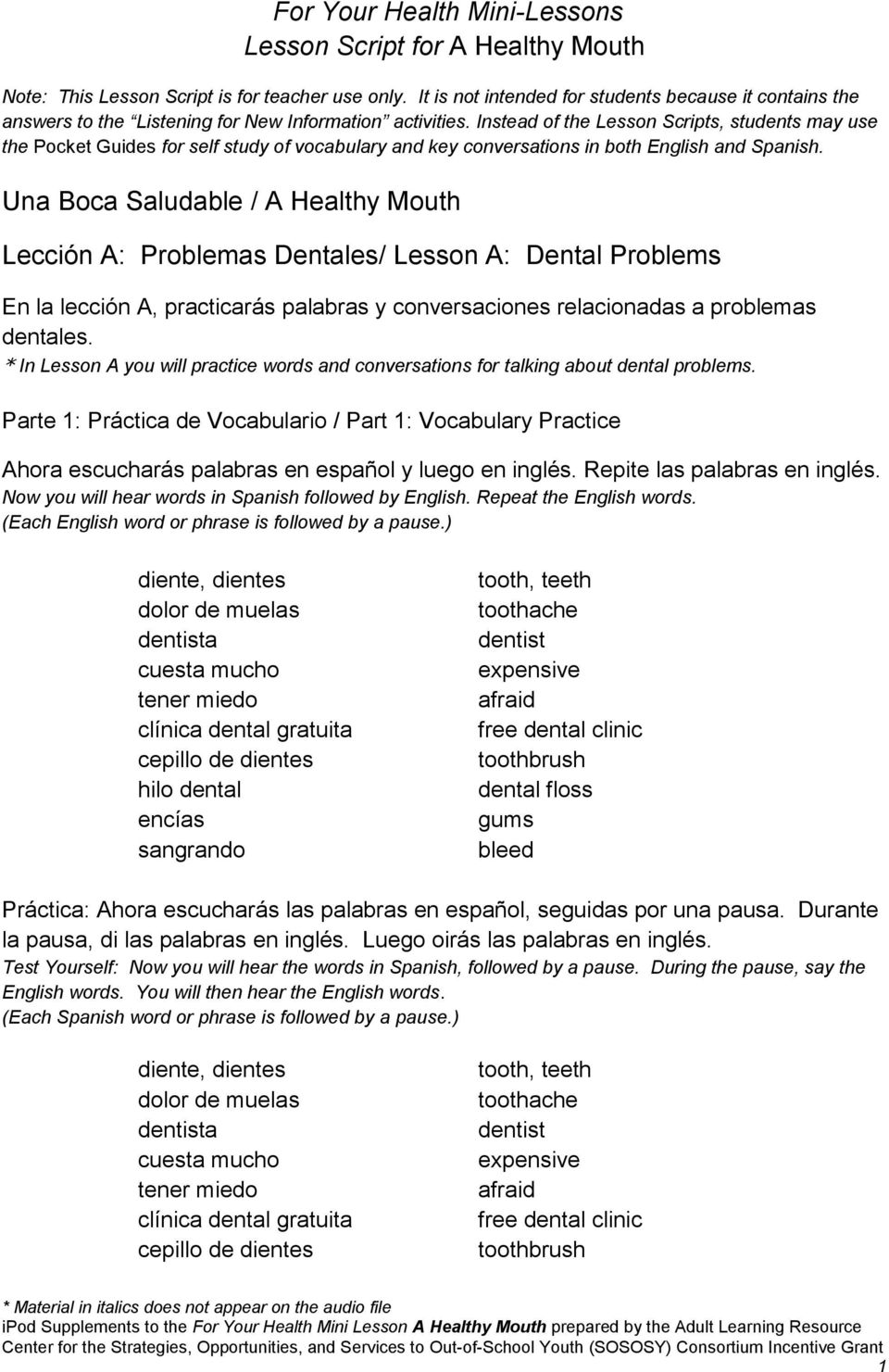 Instead of the Lesson Scripts, students may use the Pocket Guides for self study of vocabulary and key conversations in both English and Spanish.