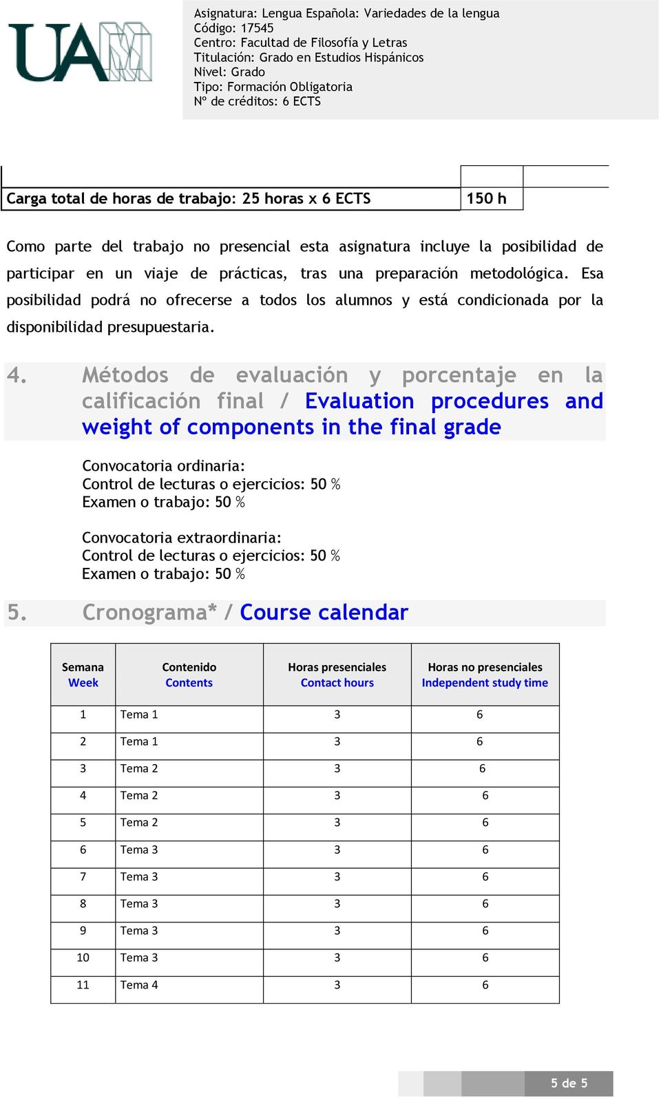 Métodos de evaluación y porcentaje en la calificación final / Evaluation procedures and weight of components in the final grade Convocatoria ordinaria: Control de lecturas o ejercicios: 50 % Examen o