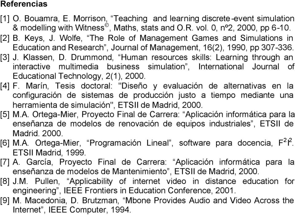 Drummond, Human resources skills: Learning through an interactive multimedia business simulation, International Journal of Educational Technology, 2(1), 2000. [4] F.