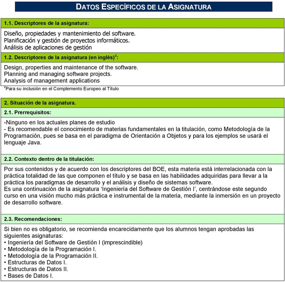 Analysis of management applications 2 Para su inclusión en el Complemento Europeo al Título 2. Situación de la asignatura. 2.1.