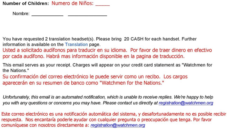 "This email serves as your receipt. Charges will appear on your credit card statement as ""Watchmen for the Nations."" Su confirmación del correo electrónico le puede servir como un recibo."