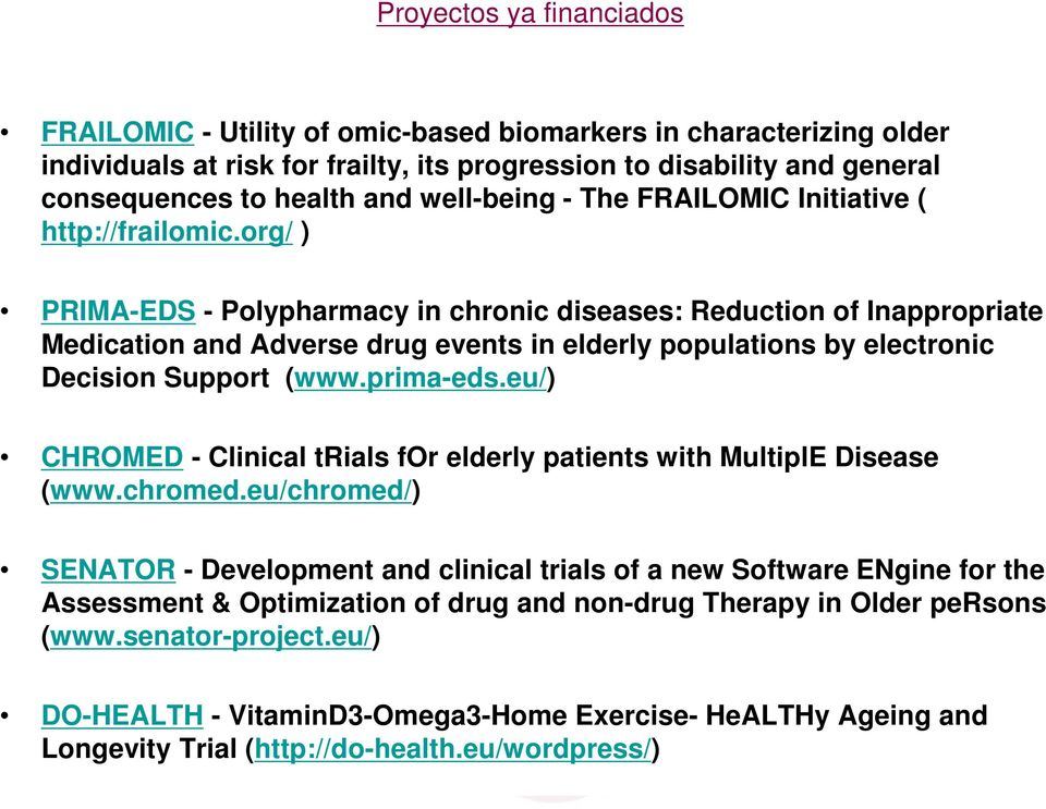 org/ ) PRIMA-EDS - Polypharmacy in chronic diseases: Reduction of Inappropriate Medication and Adverse drug events in elderly populations by electronic Decision Support (www.prima-eds.