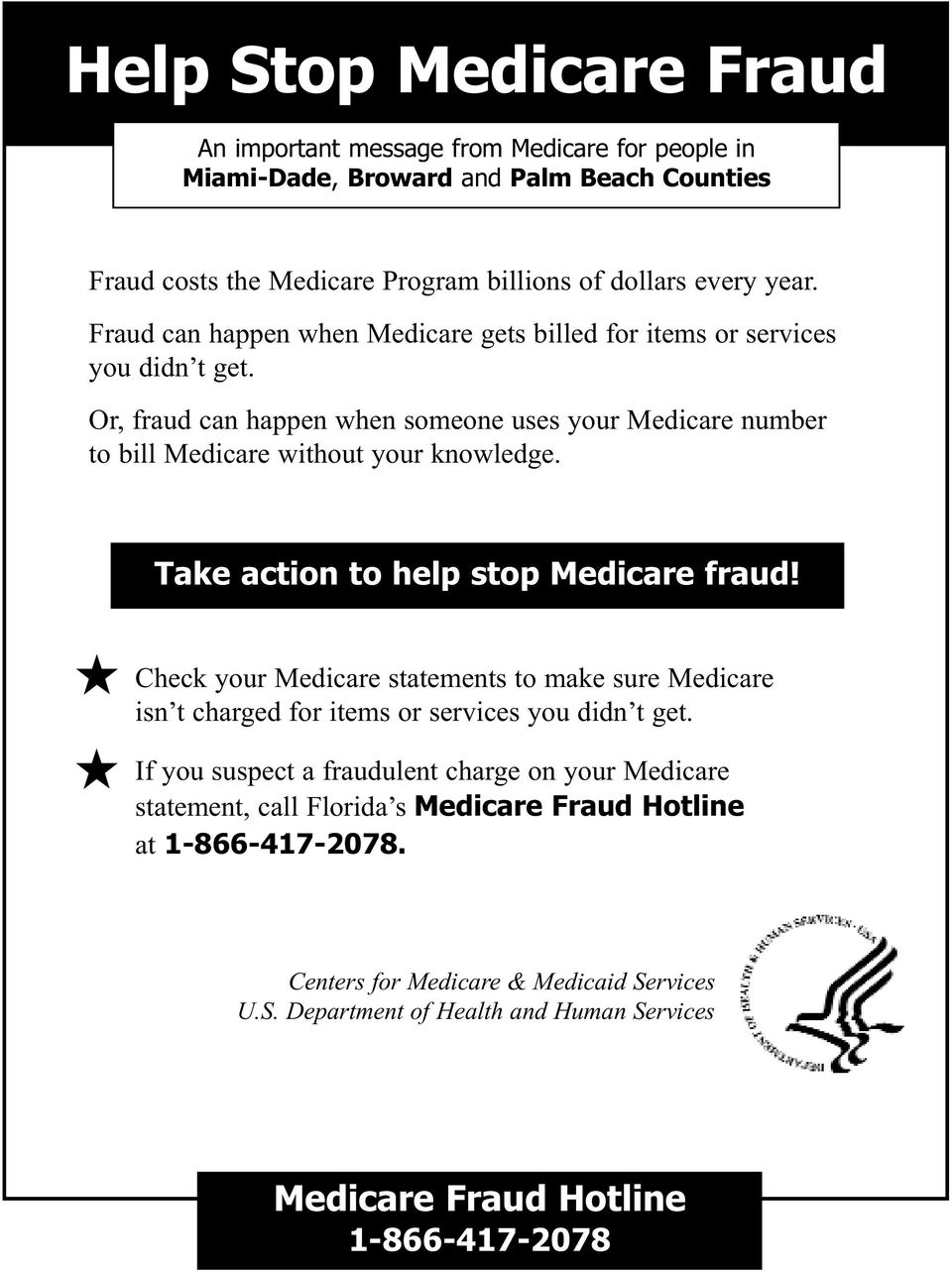 Take action to help stop Medicare fraud! j j Check your Medicare statements to make sure Medicare isn t charged for items or services you didn t get.