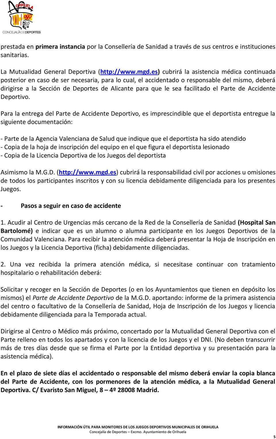 sea facilitado el Parte de Accidente Deportivo.