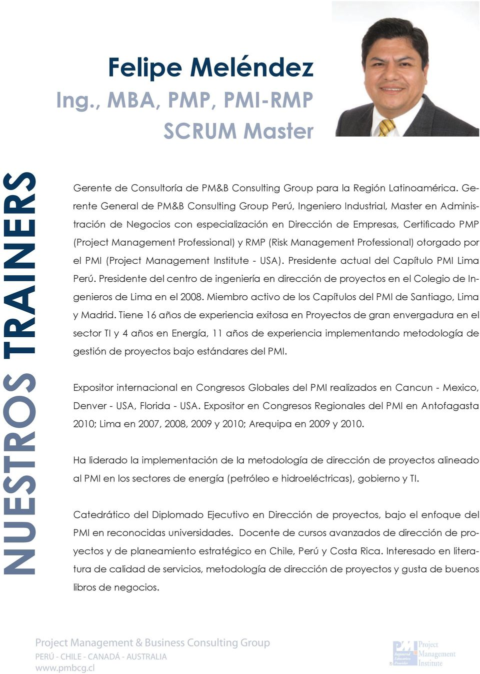 Professional) y RMP (Risk Management Professional) otorgado por el PMI (Project Management Institute - USA). Presidente actual del Capítulo PMI Lima Perú.