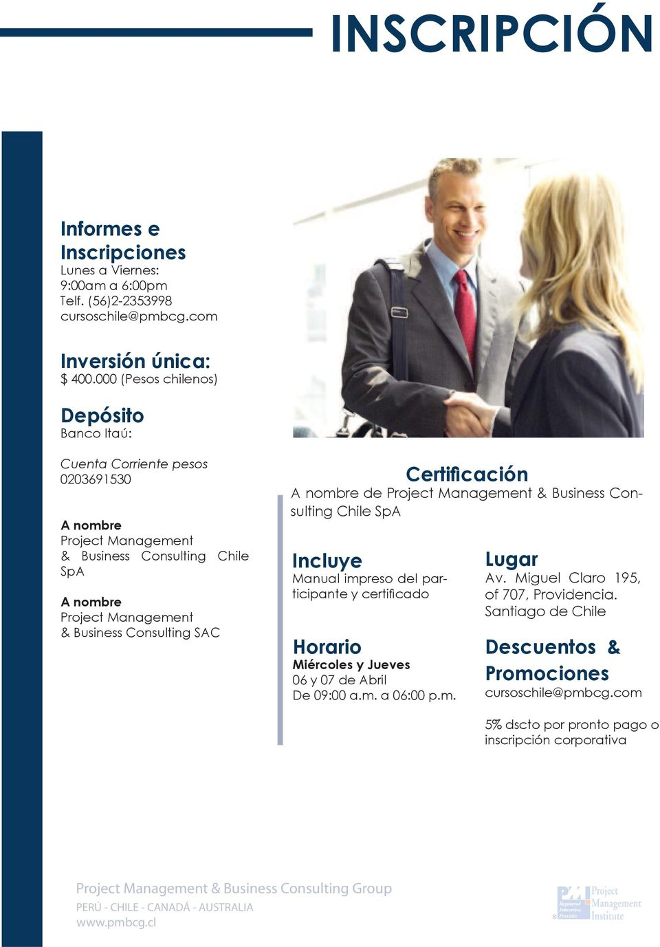 Business Consulting SAC Certifi cación A nombre de Project Management & Business Consulting Chile SpA Incluye Manual impreso del participante y certifi cado Horario