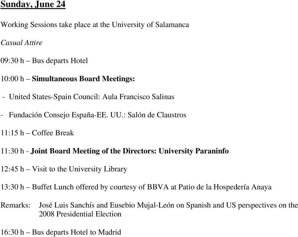 : Salón de Claustros 11:15 h Coffee Break 11:30 h - Joint Board Meeting of the Directors: University Paraninfo 12:45 h Visit to the University Library