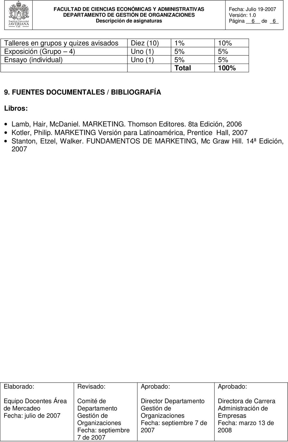 FUENTES DOCUMENTALES / BIBLIOGRAFÍA Libros: Lamb, Hair, McDaniel. MARKETING. Thomson Editores.