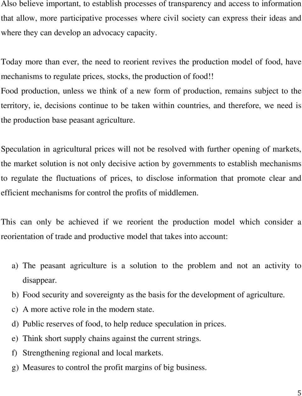! Food production, unless we think of a new form of production, remains subject to the territory, ie, decisions continue to be taken within countries, and therefore, we need is the production base