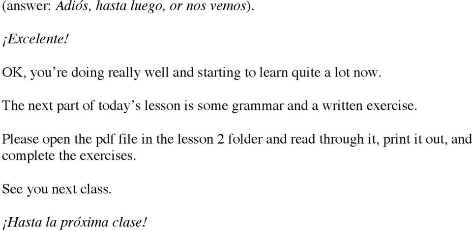 The next part of today s lesson is some grammar and a written exercise.