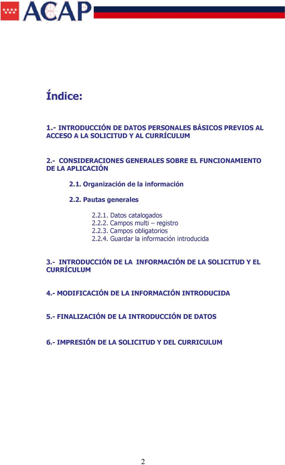 2.2. Campos multi registro 2.2.3. Campos obligatorios 2.2.4. Guardar la información introducida 3.
