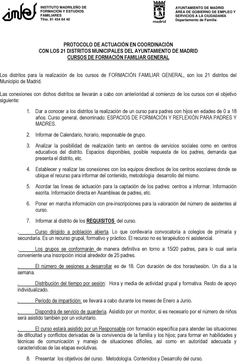 AYUNTAMIENTO DE MADRID CURSOS DE FORMACIÓN FAMILIAR GENERAL Los distritos para la realización de los cursos de FORMACIÓN FAMILIAR GENERAL, son los 21 distritos del Municipio de Madrid.