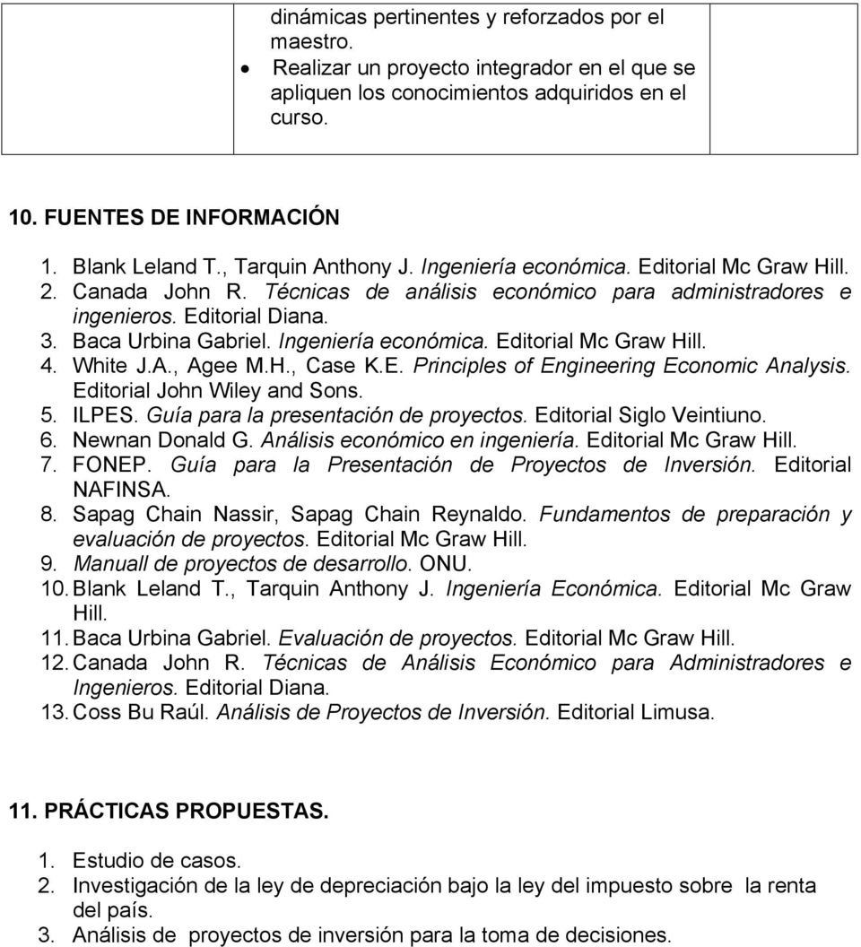 Ingeniería económica. Editorial Mc Graw Hill. 4. White J.A., Agee M.H., Case K.E. Principles of Engineering Economic Analysis. Editorial John Wiley and Sons. 5. ILPES.
