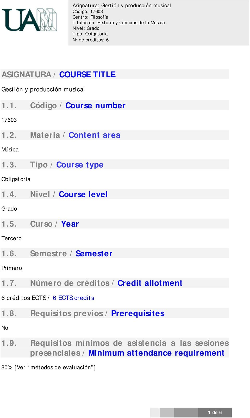 7. Número de créditos / Credit allotment 6 créditos ECTS / 6 ECTS credits 1.8. Requisitos previos / Prerequisites No 1.9.