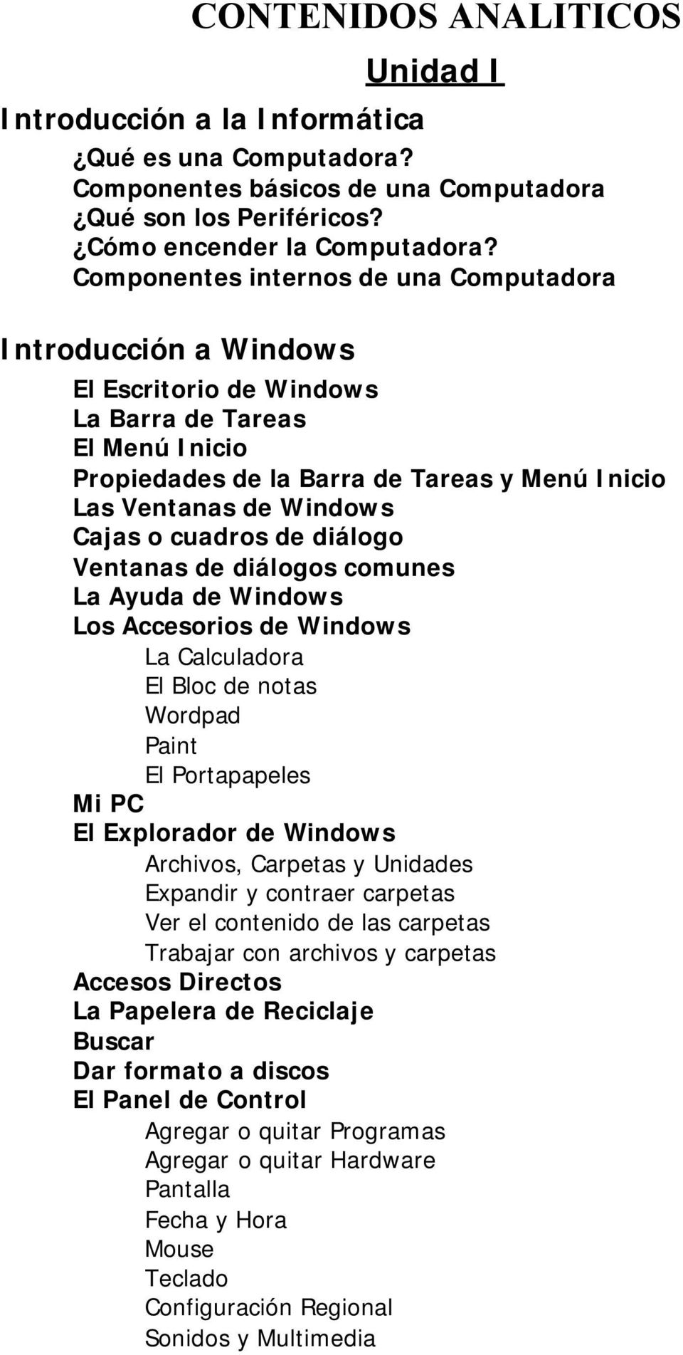 o cuadros de diálogo Ventanas de diálogos comunes La Ayuda de Windows Los Accesorios de Windows La Calculadora El Bloc de notas Wordpad Paint El Portapapeles Mi PC El Explorador de Windows Archivos,