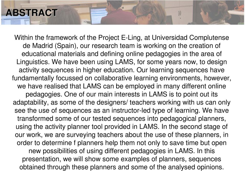 Our learning sequences have fundamentally focussed on collaborative learning environments, however, we have realised that LAMS can be employed in many different online pedagogies.