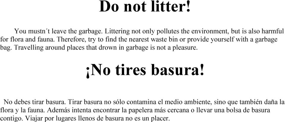 Travelling around places that drown in garbage is not a pleasure. No tires basura! No debes tirar basura.
