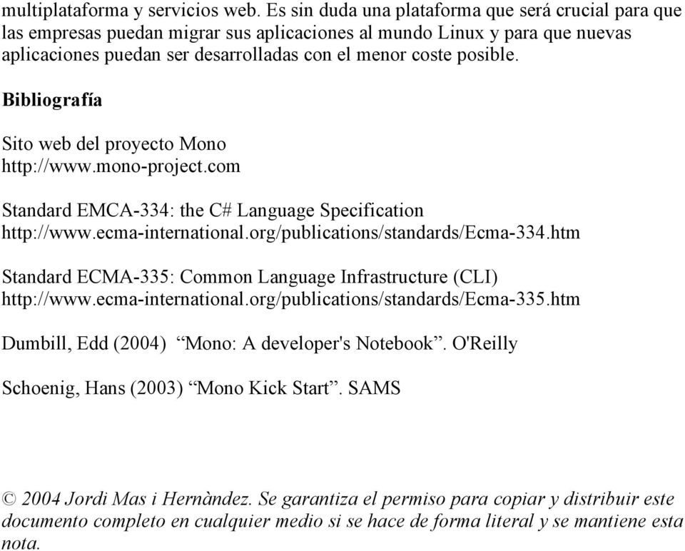 Bibliografía Sito web del proyecto Mono http://www.mono-project.com Standard EMCA-334: the C# Language Specification http://www.ecma-international.org/publications/standards/ecma-334.