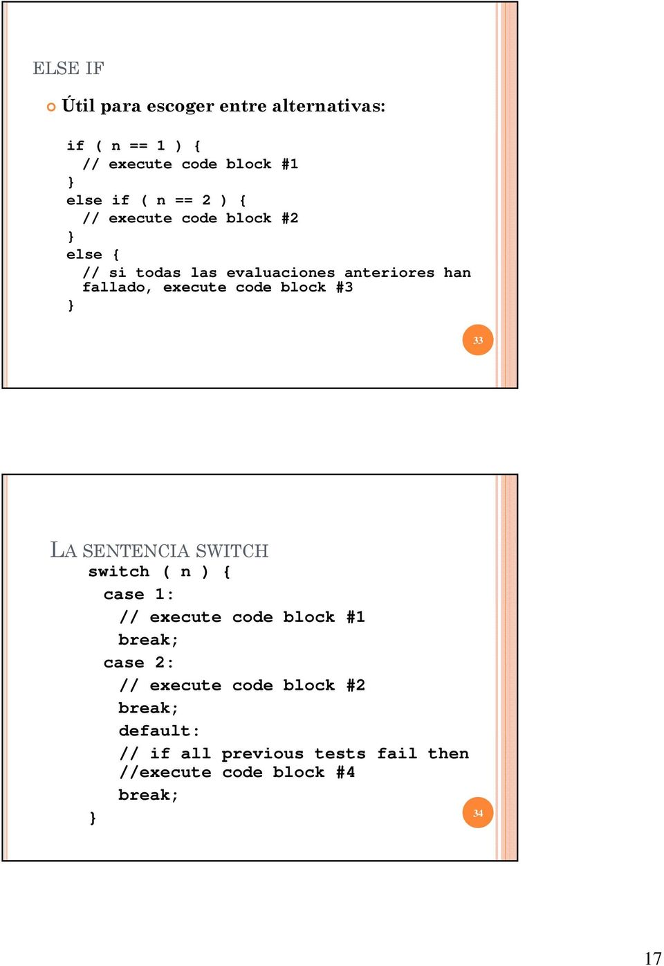 block #3 33 LA SENTENCIA SWITCH switch ( n ) { case 1: // execute code block #1 break; case 2: //