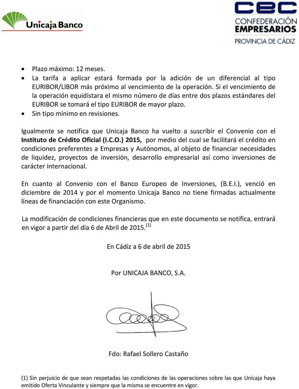 Igualmente se notifica que Unicaja Banco ha vuelto a suscribir el Convenio con el Instituto de Crédito Of
