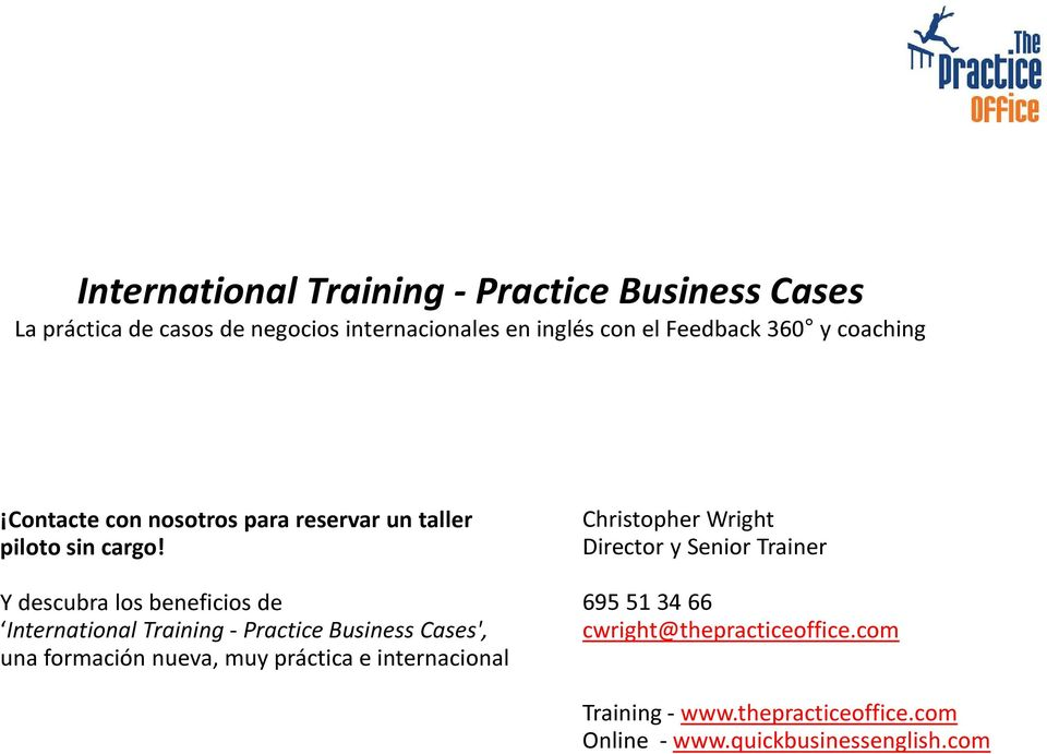 Y descubra los beneficios de International Training - Practice Business Cases', una formación nueva, muy práctica e internacional