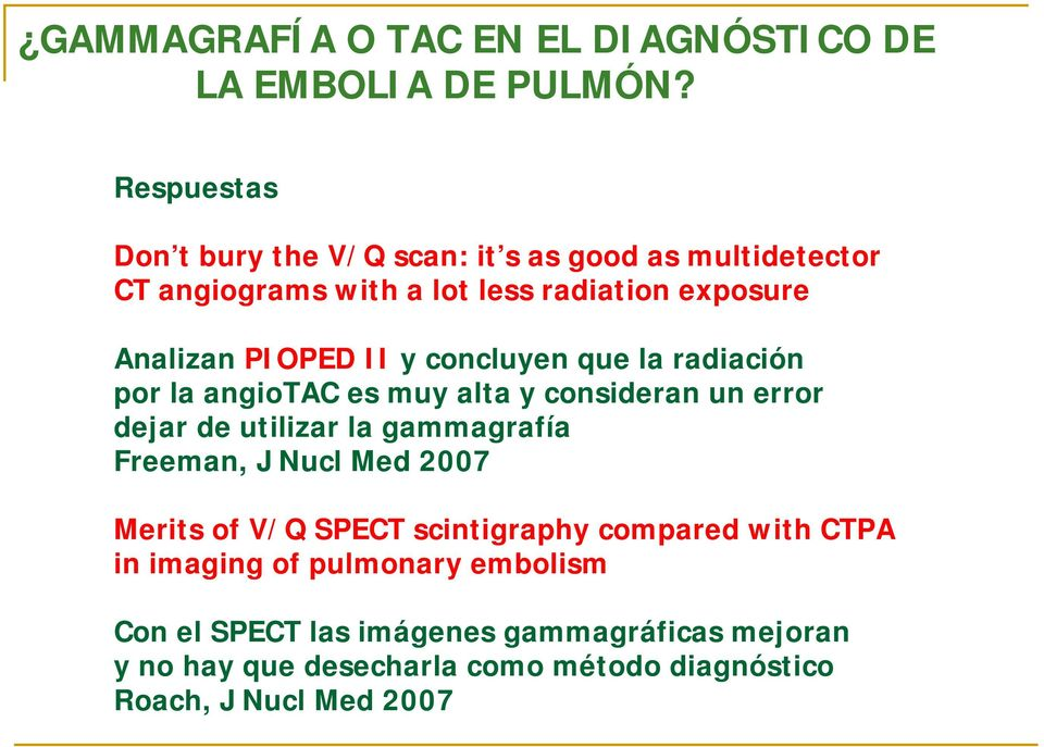 gammagrafía Freeman, J Nucl Med 2007 Merits of V/Q SPECT scintigraphy compared with CTPA in imaging of pulmonary