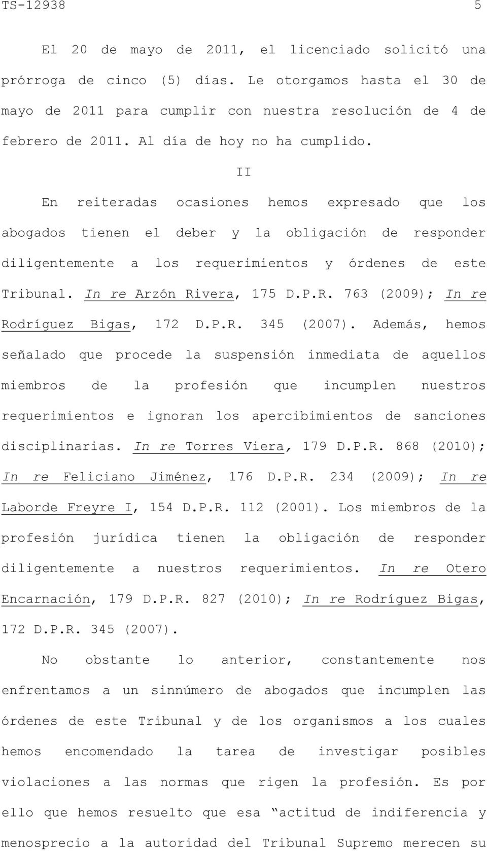In re Arzón Rivera, 175 D.P.R. 763 (2009); In re Rodríguez Bigas, 172 D.P.R. 345 (2007).