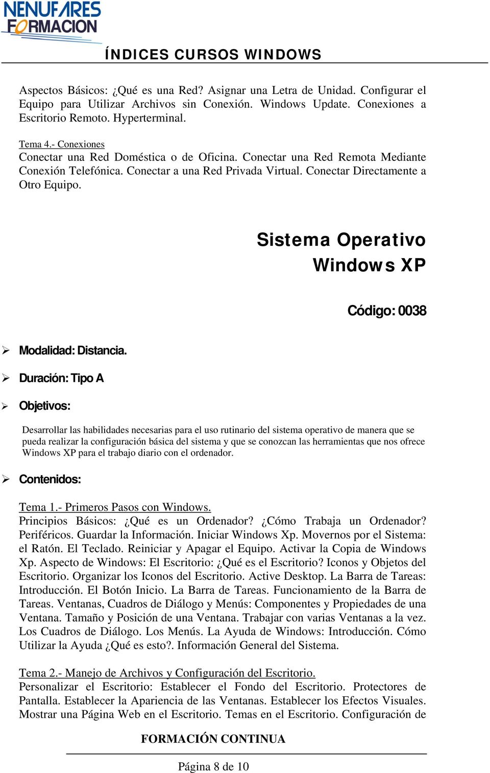 Sistema Operativo Windows XP Código: 0038 Modalidad: Distancia.