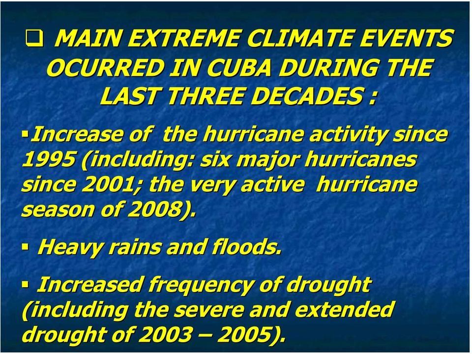 since 2001; the very active hurricane season of 2008). Heavy rains and floods.