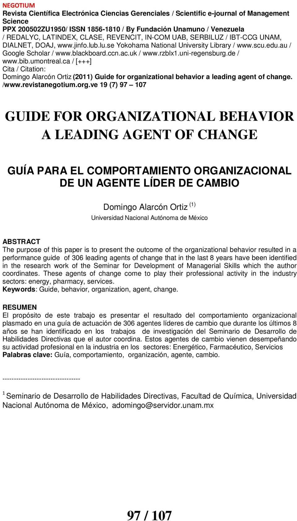 identified in the research work of the Seminar for Development of Managerial Skills which the author coordinates.